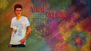 Yesevi - CİCİ BEBE #2014 HD LYRİCS