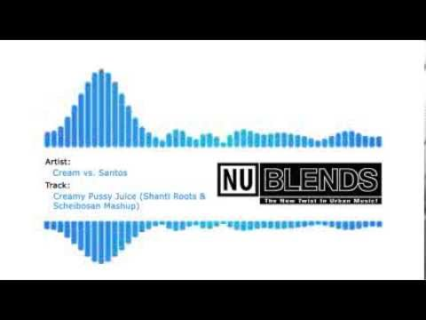 Cream Vs. Santos - Creamy Pussy Juice (shanti Roots & Scheibosan Mashup) Nu Blends Exclusive video