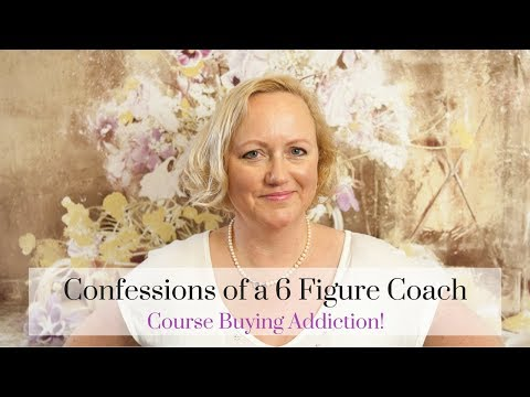 Confessions of a 6 Figure Coach: Course Buying Addiction!