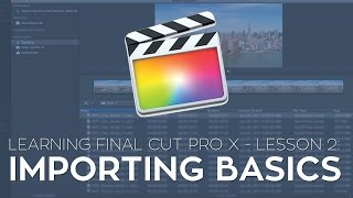 """Learning Final Cut Pro X"" Lesson 2: Importing Basics"
