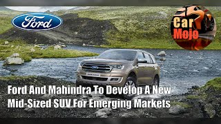 Ford And Mahindra To Develop A New Mid-Sized SUV For Emerging Markets | CarMojo