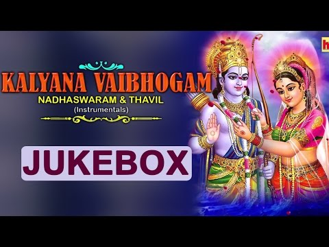 Kalyana Vaibhogam Nadaswaram & Thavil Instrumental Songs Juke Box || Sri Rama Devotional Songs