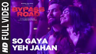 Full Video: So Gaya Yeh Jahan | Bypass Road | Neil Nitin Mukesh, Adah S | Jubin Nautiyal, Nitin M