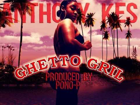 Anthony Kes ''GHETTO GIRL'' prod by Pono-
