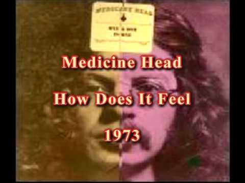 Medicine Head - How Does It Feel