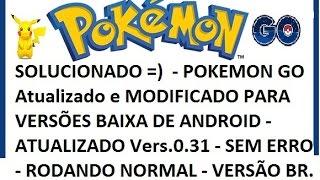 SOLUÇÃO! Para Versões Baixa de Android =), Atualização Vers.0.31 Pokemon GO,Resolvido.
