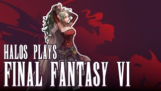 "Halos Plays: FINAL FANTASY VI (Part 1) - ""Pilot"""