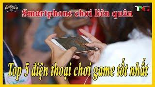 Top 5 điện thoại chơi liên quân mobile tốt nhất hiện nay- Top smartphone play Rov