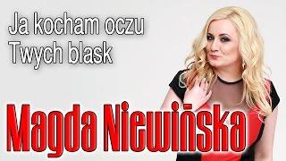 Magda Niewińska - Ja kocham oczu Twych blask
