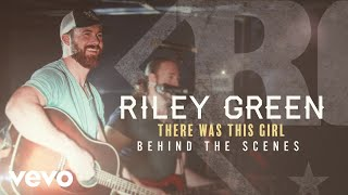 Riley Green There Was This Girl Behind The Scenes