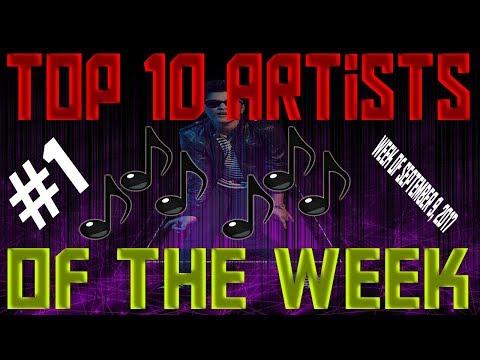 Top 10 Artists Of The Week #1 (Week of September 9, 2017)
