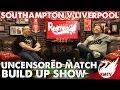 Southampton v Liverpool | Uncensored Match Build Up