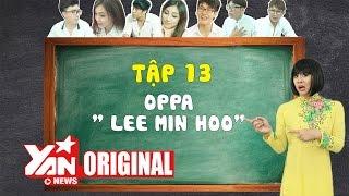 "SchoolTV || Tập 13: Oppa ""Lee Min Ho"" | Official"