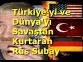 Türkiyeyi ve Dünyayı Kurtaran Rus Subay