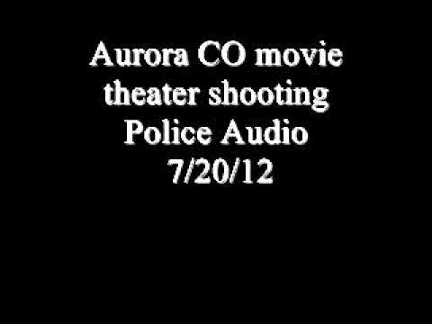 Aurora movie theater shooting Police Audio 7/20/12