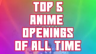 Top 5 Anime Opening Songs Of All Time