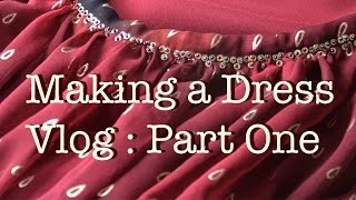 Making a Dress Vlog, Part One