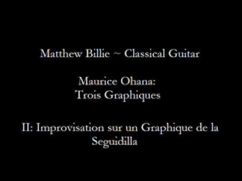 Matthew Billie: Maurice Ohana: Trois Graphiques: Movement II, Improvisation sur Graphique Seguidilla