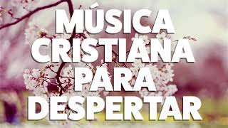 MÚSICA CRISTIANA PARA DESPERTAR 2019 [AUDIO OFICIAL]