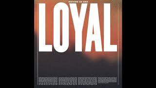 LOYAL - MOVING AS ONE