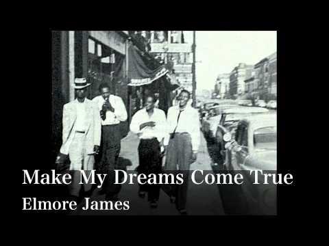 James Elmore - Make my Dreams Come True