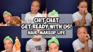 Chit-Chat Get Ready With Us | Hair, Makeup, & Life