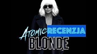 ATOMIC BLONDE recenzja Kinomaniaka (18+)