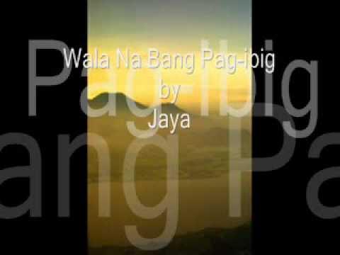 Jaya - Wala Na Bang Pag-ibig