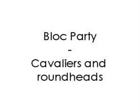 Bloc Party - Cavaliers And Roundheads