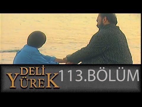 Deli Yürek - Deli Yürek 113. Bölüm Full İzle