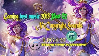 Best music 2018 for Gaming Part 02 - LPG 53