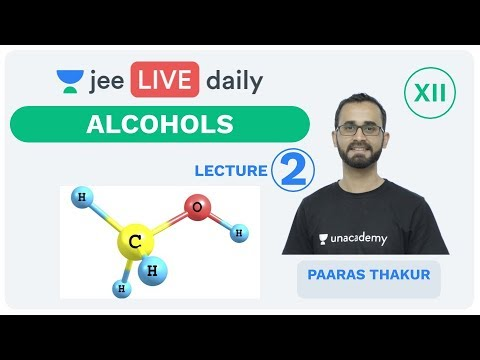 Alcohols - Lecture 2 | Class 12 | Unacademy JEE | LIVE DAILY | IIT JEE Chemistry | Paaras Thakur