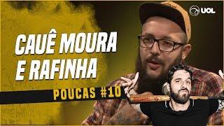 CAUÊ MOURA + RAFINHA BASTOS | #POUCAS #10