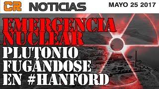 ☢ EMERGENCIA NUCLEAR EN HANFORD ☢ ACTUALIZACION   MAYO 25 2017