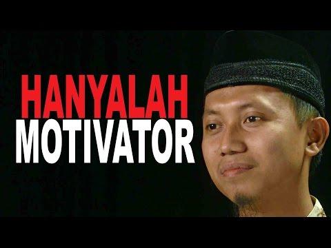 Cambuk Hati: Ustadz Hanyalah Motivator - Ustadz Ammi Nur Baits