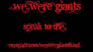 Watch We Were Giants Speak To Me video