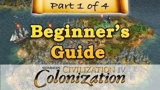 Civilization IV: Colonization - BEGINNERS GUIDE - Part 1 - Landing in the New World