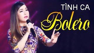 Tình Ca BOLERO 2017 | Nhạc Vàng Trữ Tình Bolero Hay Nhất 2017