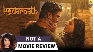 Kedarnath | Not A Movie Review | Sushant Singh Rajput | Sara Ali Khan | Sucharita Tyagi
