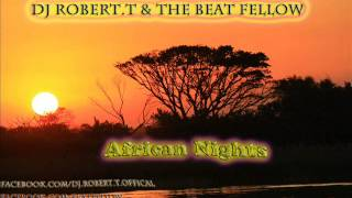 Dj Robert.T & The Beat Fellow - African Nights ( Radio Edit )