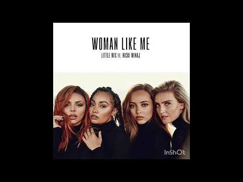 Little Mix - Woman Like Me Ft. Nicki Minaj [Audio] MP3