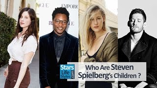Who Are Steven Spielberg's Children ? [3 Daughters, 3 Sons And 1 Stepdaughter]