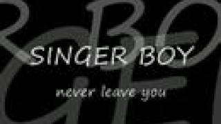Watch Singer Boy Never Leave You video
