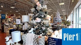CHRISTMAS 2018 AT PIER 1 IMPORTS - CHRISTMAS SHOPPING ORNAMENTS DECORATIONS HOME DECOR