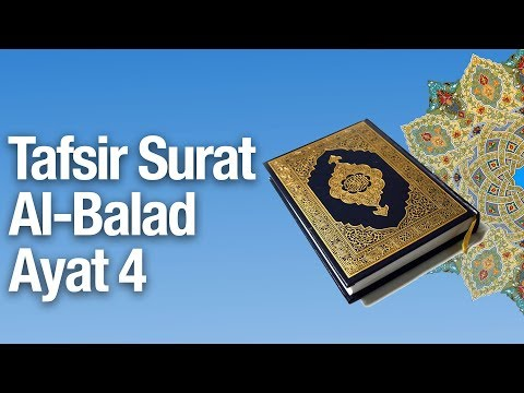 Kajian Tafsir Al Quran Surat Al Balad #5: Tafsir Ayat 4 - Ustadz Abdullah Zaen, MA