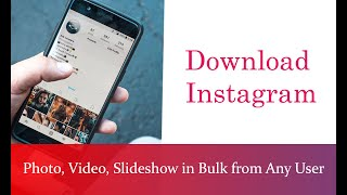 Download Instagram Photo, Video, Slideshow in Bulk from Any User in 2020
