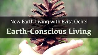 Earth-Conscious Tips For Everyday Life [New Earth Living ep. 5]