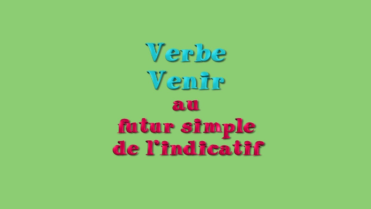 learn french verbs verbe venir au futur to come future youtube. Black Bedroom Furniture Sets. Home Design Ideas