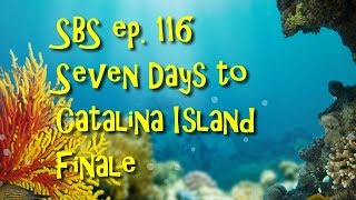 SBS ep. 116 - Seven Days at Catalina Island Finale