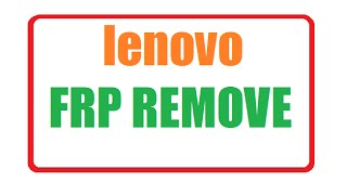 WITHOUT OTG,REMOVE,LENOVO,GOOGLE ACCOUNT LOCK FRP